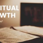 Essentials To Spiritual Growth